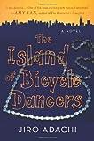 The Island of Bicycle Dancers, Jiro Adachi, 0312312458