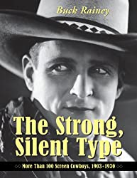 The Strong, Silent Type: Over 100 Screen Cowboys, 1903-1930