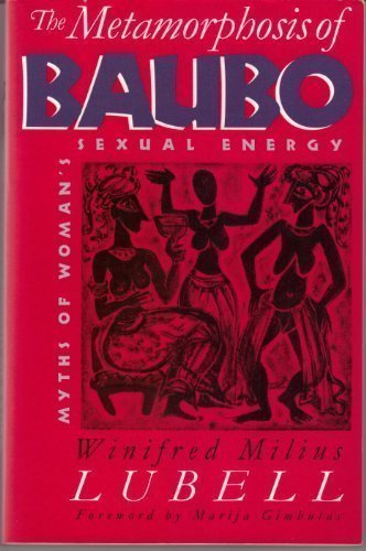 The Metamorphosis of Baubo: Myths of Woman's Sexual Energy