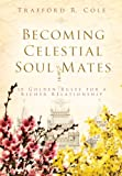 Becoming Celestial Soul Mates, Trafford R. Cole, 1555179541