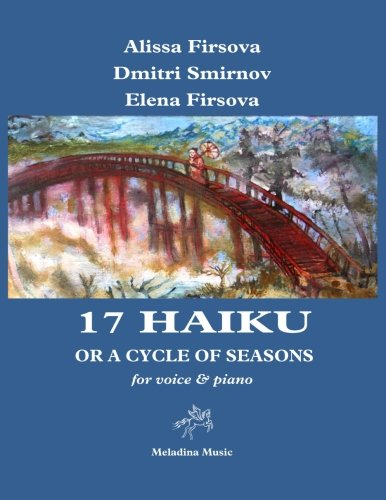 Download 17 Haiku or a Cycle of Seasons: by Peter M. Wolrich for voice and piano (Meladina Music) (Volume 19) PDF