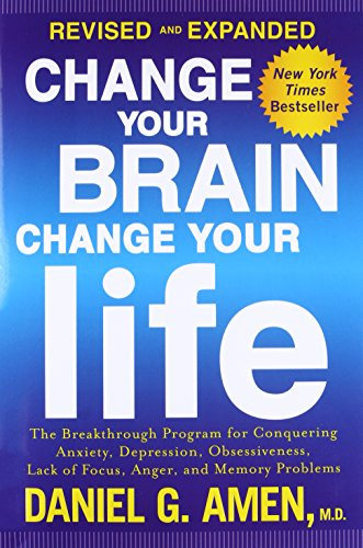 Change Your Brain, Change Your Life (Revised and Expanded): The Breakthrough Program for Conquering Anxiety, Depression, Obsessiveness, Lack of Focus, Anger, and Memory Problems cover