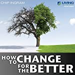 How to Change for the Better | Chip Ingram