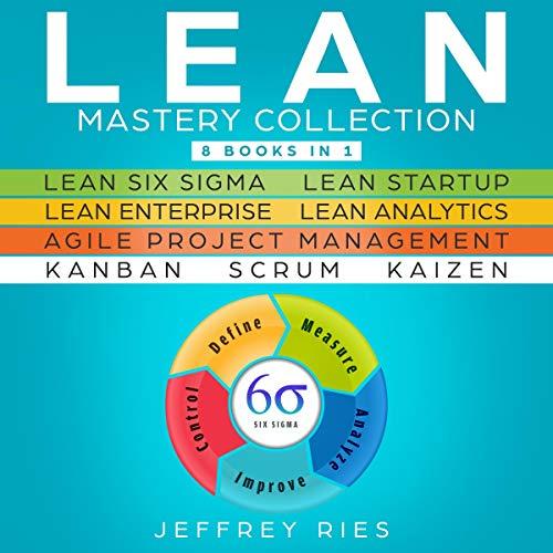 Pdf Business Lean Mastery Collection: 8 Manuscripts: Lean Six Sigma, Lean Startup, Lean Enterprise, Lean Analytics, Agile Project Management, Kanban, Scrum, Kaizen