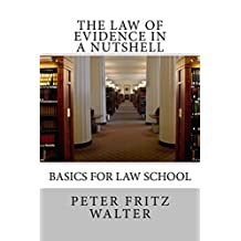 The Law of Evidence in a Nutshell: Basics for Law School (Scholarly Articles Book 1)