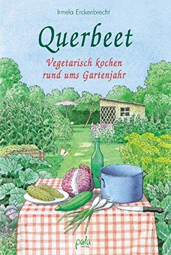 Querbeet: Vegetarisch kochen rund ums Gartenjahr