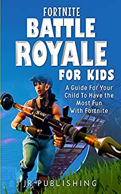 Fortnite Battle Royale For Kids A Guide For Your Amazon Fr