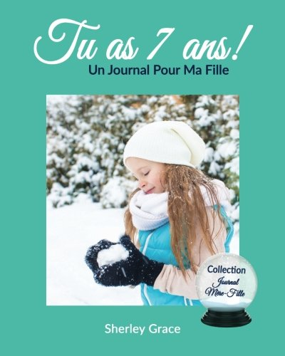 Download Tu as 7 ans! Un Journal Pour Ma Fille (Collection Journal Mère-Fille) (Volume 8) (French Edition) PDF