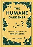 The Humane Gardener: Nurturing a Backyard Habitat for Wildlife