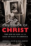img - for The Color of Christ: The Son of God and the Saga of Race in America by Blum, Edward J., Harvey, Paul published by The University of North Carolina Press (2012) book / textbook / text book