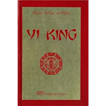 Yi King: Version traditionnelle expliquée par Confucius...