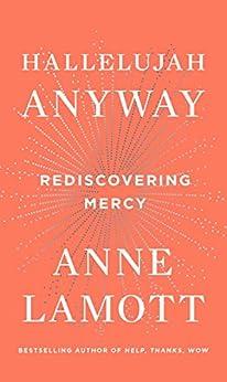 Hallelujah Anyway: Rediscovering Mercy by [Lamott, Anne]
