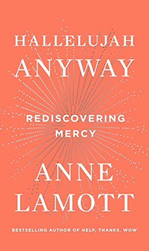 Hallelujah Anyway: Rediscovering Mercy by [Lamott, Anne]