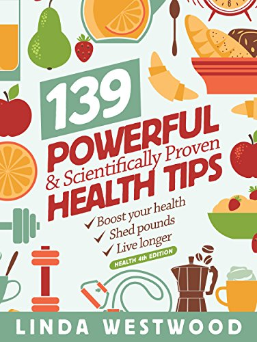 Short Health Tips (Health: 139 POWERFUL & Scientifically PROVEN Health Tips to Boost Your Health, Shed Pounds & Live Longer! (4th Edition))