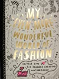 My Even More Wonderful World of Fashion: Another Book for Drawing, Creating and Dreaming