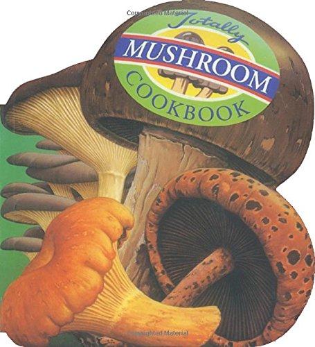 Totally Mushroom Cookbook (Totally Cookbooks)