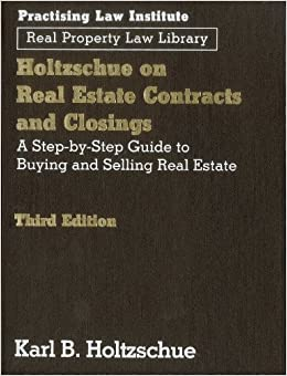 Holtzschue on Real Estate Contracts and Closings, 3rd Ed: A Step-by-Step Guide to Buying and Selling Real Estate (Real Property Law Library)