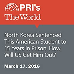 North Korea Sentenced This American Student to 15 Years in Prison. How Will US Get Him Out?