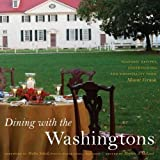 Dining with the Washingtons: Historic Recipes, Entertaining, and Hospitality from Mount Vernon