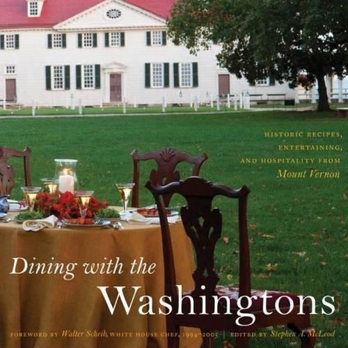 Dining with the Washingtons: Historic Recipes, Entertaining, and Hospitality from Mount (18th Century Dining)