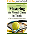 Mastering the Mental Game in Tennis: 11 Tips for Winning More Tennis Matches