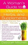 A Woman's Guide to Vitamins, Herbs, and Supplements, Deborah Mitchell and Winifred Conkling, 0312945108