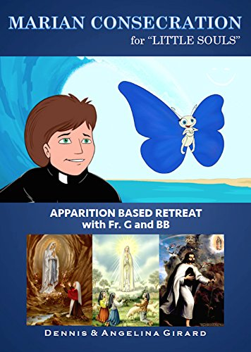 Marian Consecration for Little Souls: Apparition Based Retreat with Fr. G and ()