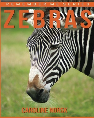 Zebras: Amazing Photos & Fun Facts Book About Zebras For Kids (Remember Me Series) ()