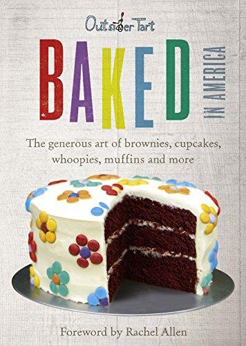 Baked in America: The Generous Art of American Baking - Brownies, Cupcakes, Muffins and More. David Muniz and David Lesniak