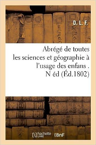 Livres gratuits en ligne Abrégé de toutes les sciences et géographie à l'usage des enfans . N éd (Éd.1802) epub pdf