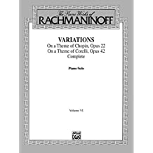 The Piano Works of Rachmaninoff, Volume VI: Variations on a Theme of Chopin, Op. 22, and Variations on a Theme of Corelli, Op. 42: For Advanced Piano (Belwin Edition)