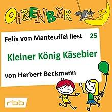 Kleiner König Käsebier (Ohrenbär 25) Hörbuch von Herbert Beckmann Gesprochen von: Felix von Manteuffel