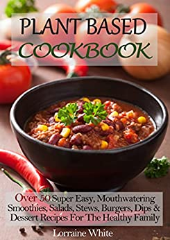 Plant Based Cookbook: Over 50 Super Easy, Mouthwatering ...