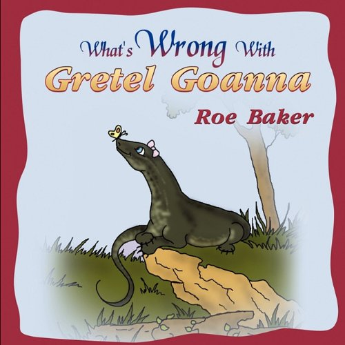 Read Online What's Wrong with Gretel Goanna pdf epub