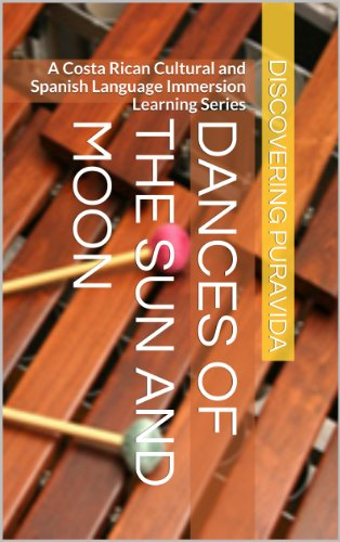 Dances of the Sun and Moon (A Costa Rican Cultural and Spanish Language Immersion Learning Series Book 1)