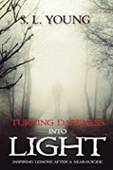 Turning Darkness Into Light: Inspiring Lessons After a Near-Suicide Paperback