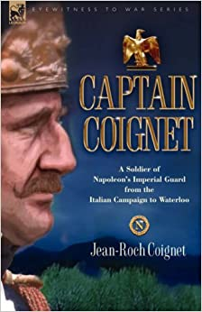 Book Captain Coignet - A Soldier of Napoleon's Imperial Guard from the Italian Campaign to Waterloo