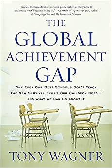 image for The Global Achievement Gap: Why Even Our Best Schools Don't Teach the New Survival Skills Our Children Need—and What We Can Do About It
