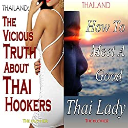 Thailand: The Vicious Truth About Thai Hookers & How to Meet a Good Thai Lady (Bundle)
