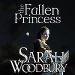 The Fallen Princess: A Gareth and Gwen Medieval Mystery | Sarah Woodbury
