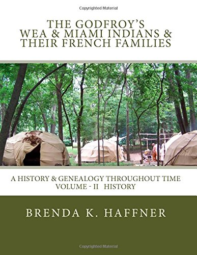 THE GODFROY'S - Wea & Miami Indians & Their French Families:: A History & Genealogy Throughout Time: Volume II History (Vol-II History) (Volume 2) pdf epub