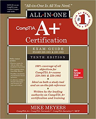 CompTIA A+ Certification All-in-One Exam Guide, Tenth Edition (Exams 220-1001 & 220-1002) 10th Edition