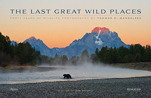 The Last Great Wild Places: Forty Years of Wildlife Photography by Thomas D. Mangelsen (Best Places For Wildlife Photography)