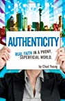Authenticity: Real Faith in a Phony, Superficial World par Young