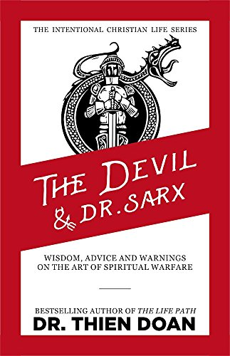 The Devil and Dr. Sarx: Wisdom, Advice and Warnings on the Art of Spiritual Warfare (The Intentional Christian Life Book 3)