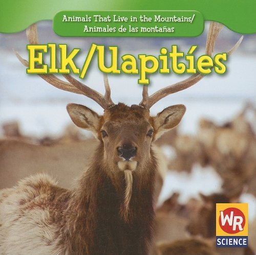 Elk/ Uapities (Animals That Live in the Mountains/Animales De Las Montañas) (English and Spanish Edition) pdf