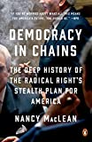 Democracy in Chains: The Deep History of the Radical Rights Stealth Plan for America