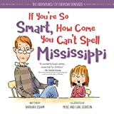 If You're So Smart, How Come You Can't Spell Mississippi (The Adventures of Everyday Geniuses)
