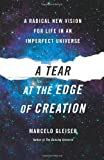 Image of A Tear at the Edge of Creation: A Radical New Vision for Life in an Imperfect Universe