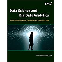 Data Science and Big Data Analytics: Discovering, Analyzing, Visualizing and Presenting Data (Wile05)